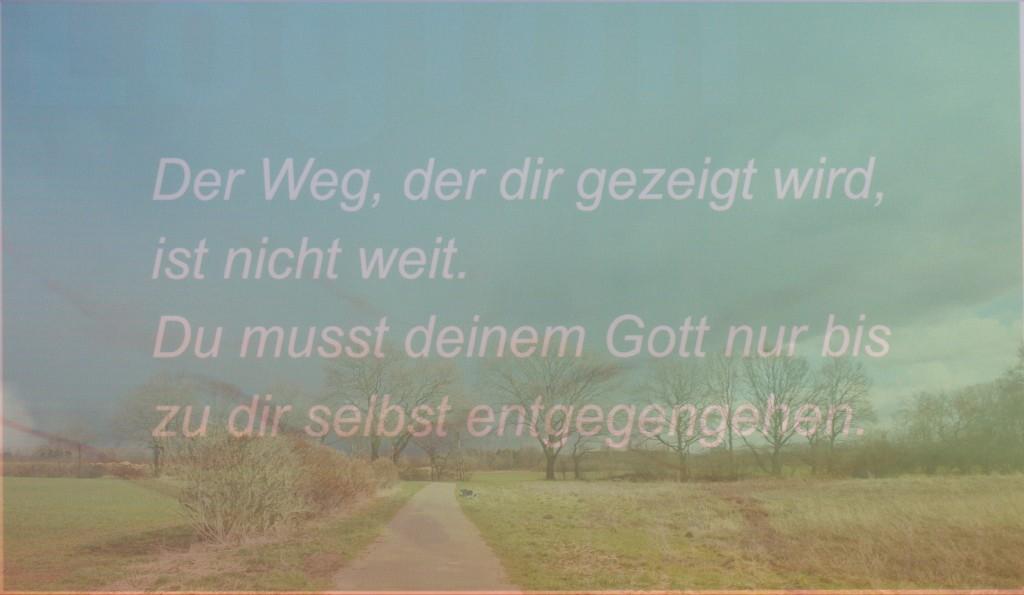 Collage mit Text: Der Weg, der dir gezeigt wird, ist nicht weit. Du musst deinem Gott nur bis zu dir selbst entgegen gehen.